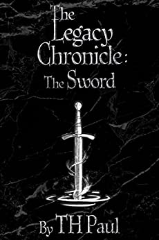 The Legacy Chronicle: The Sword by [Paul, T.H.]