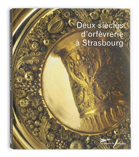 deux-sicles-d-39-orfvrerie--strasbourg-xviiie-xixe-sicles-dans-les-collections-du-muse-des-arts-dcoratifs