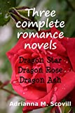 Three complete romance novels: Dragon Star, Dragon Rose, Dragon Ash (Dragon Hearts Book 1) (English Edition)