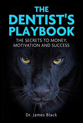 The Dentist's Playbook - The Secrets to Money, Motivation and Success
