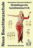 Orientalischer Tanzunterricht Band 2: Grundlegende Isolationstechnik: Neue Bauchtanzschule