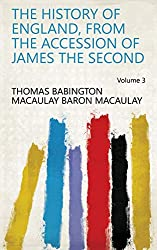 The History of England, from the Accession of James the Second Volume 3