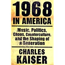 1968 in America: Music, Politics, Chaos, Counterculture, and the Shaping of a Generation (English Edition)