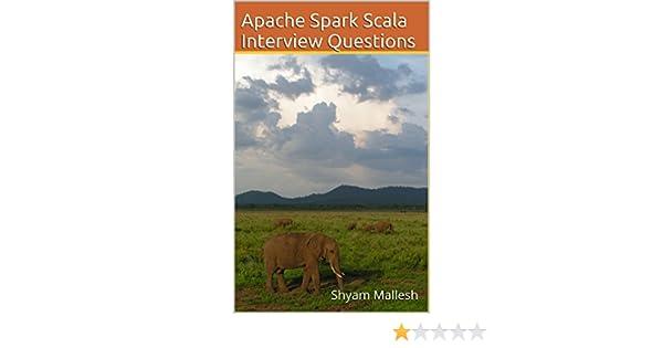 Apache Spark Scala Interview Questions: Shyam Mallesh eBook