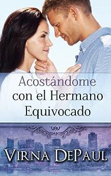 Acostándome con el Hermano Equivocado (Spanish Edition) (Acostándome con Los Solteros nº 1) de [DePaul, Virna]