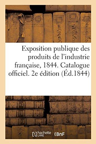 Exposition publique des produits de l'industrie française, 1844. Catalogue officiel. 2e édition par impr. de Cosson