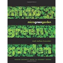 [ MICROGREEN GARDEN: AN INDOOR GROWER'S GUIDE TO GOURMET GREENS ] BY Braunstein, Mark Mathew ( Author ) [ 2013 ] Paperback