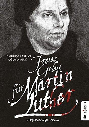 Eckoldt, Matthias: Freies Geleit für Martin Luther