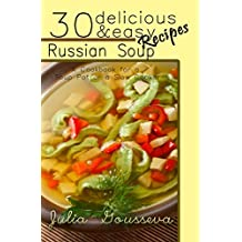 Russian Soup Recipes: Thirty Delicious and Easy Soup Recipes: A Cookbook for a Soup Pot or a Slow Cooker (English Edition)