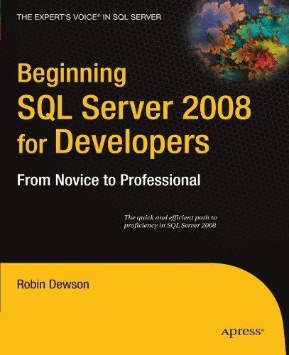 Beginning SQL Server 2008 for Developers: From Novice to Professional (Expert's Voice in SQL Server) by Robin Dewson (2008-07-24)