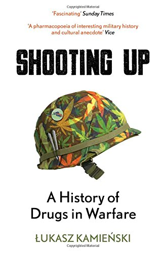 Shooting Up: A History of Drugs in Warfare por Lukasz Kamienski