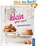 Klein geht auch: Kuchen, Tartes & Tör...