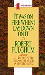 [It Was on Fire When I Lay down on it] (By: Robert Fulghum) [published: September, 1993]