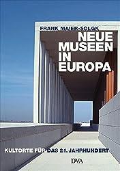 Neue Museen in Europa: Kultorte für das 21. Jahrhundert