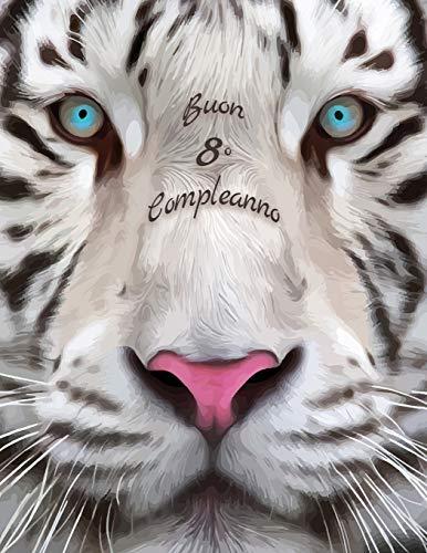 Buon 8o Compleanno: Libro di compleanno a tema tigre bianca che può essere usato come diario o quaderno. Meglio di una  compleanno carta!