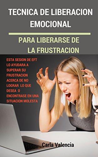 Técnica De Liberación Emocional Para Liberarse De La Frustración (EFT Tapping Español)