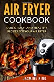 Air Fryer Cookbook: Quick, Easy, and Healthy Recipes for Your Air Fryer