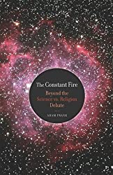 The Constant Fire: Beyond the Science vs. Religion Debate by Adam Frank (2010-03-10)