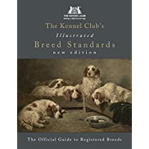 The Kennel Club's Illustrated Breed Standards: The Official Guide to Registered Breeds