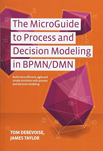 The MicroGuide to Process and Decision Modeling in BPMN/DMN: Building More Effective Processes by Integrating Process Modeling with Decision Modeling por Tom Debevoise