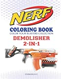 NERF Coloring Book : DEMOLISHER 2-IN-1: Color Your Blasters Collection, N-Strike Elite, Nerf Guns Coloring book (Nerf Gun Coloring Book Collection)