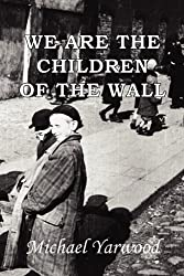 We Are The Children Of The Wall