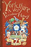 Yorkshire, A Very Peculiar History (Cherished Library)