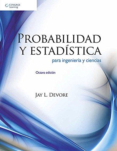 Probabilidad y Estadistica para Ingenieria y Ciencias por Jay L. Devore