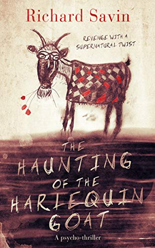 The Haunting of the Harlequin Goat: Revenge with a supernatural twist by [Savin, Richard]