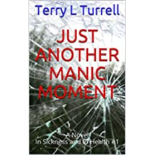 Just Another Manic Moment: A Novel      (In Sickness and In Health #1)