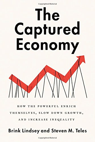 The Captured Economy: How the Powerful Become Richer, Slow Down Growth, and Increase Inequality por Brink Lindsey