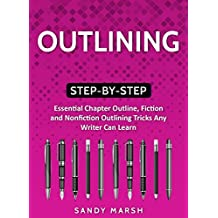 Outlining: Step-by-Step | Essential Chapter Outline, Fiction and Nonfiction Outlining Tricks Any Writer Can Learn (Writing Best Seller Book 2) (English Edition)