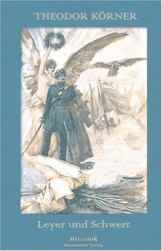 Leyer und Schwert: Theodor Körners berühmte Gedichtsammlung
