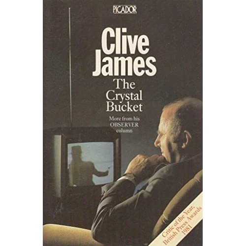 The Crystal Bucket : Television Criticism from the Observer, 1976-79 by Clive James (1982-08-13)