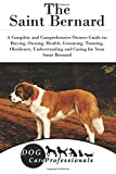 The Saint Bernard: A Complete and Comprehensive Owners Guide To; Buying, Owning, Health, Grooming, Training, Obedience, Understanding and Caring for ... to Caring for a Dog from a Puppy to Old Age)