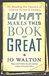 [What Makes This Book So Great?: Re-reading the Classics of Fantasy and SF] (By: Jo Walton) [published: January, 2014]