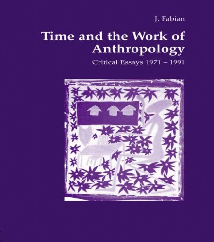 Time and the Work of Anthropology: Critical Essays 1971-1981 (Studies in Anthropology and History) por Johanne Fabian