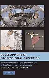 Development of Professional Expertise: Toward Measurement of Expert Performance and Design of Optimal Learning Environments (2009-06-22)