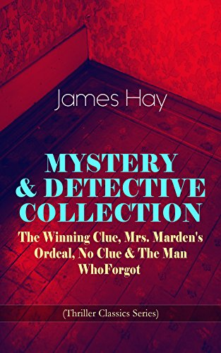 MYSTERY & DETECTIVE COLLECTION: The Winning Clue, Mrs. Marden's Ordeal, No Clue & The Man Who Forgot (Thriller Classics Series) book cover