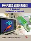 Computer Aided Design: A Basic and Mathematical Approach