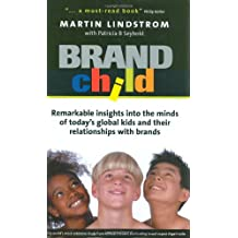 Brandchild: Remarkable Insights into the Minds of Today's Global Kids and Their Relationships With Brands