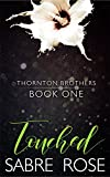 Touched (Thornton Brothers Book 1) by Sabre Rose