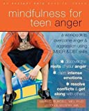 Mindfulness for Teen Anger: A Workbook to Overcome Anger and Aggression Using MBSR and DBT Skills (Teen Instant Help)