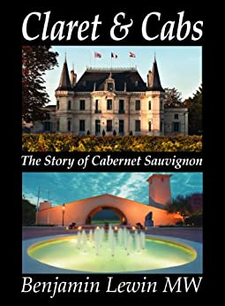 Claret & Cabs: The Story of Cabernet Sauvignon by [Lewin, Benjamin]