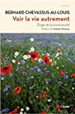 Voir la vie autrement : éloge de la biodiversité / Bernard Chevassus-au-Louis | Reeves, Hubert (1932-....). préfacier, etc.