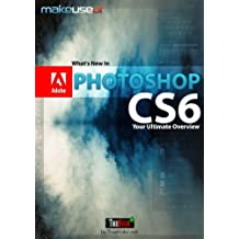 What's New In Photoshop CS6: Your Ultimate Overview
