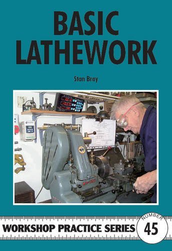 Basic Lathework (Workshop Practice Series) by Stan Bray (2010-12-09)