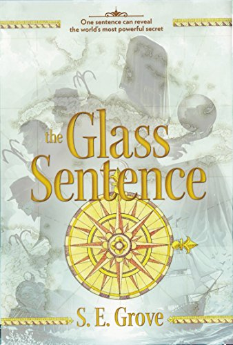 The Glass Sentence (Mapmakers Trilogy)