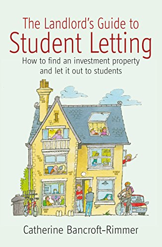 The Landlord's Guide to Student Letting: How to find an Investment Property and Rent It Out to Students