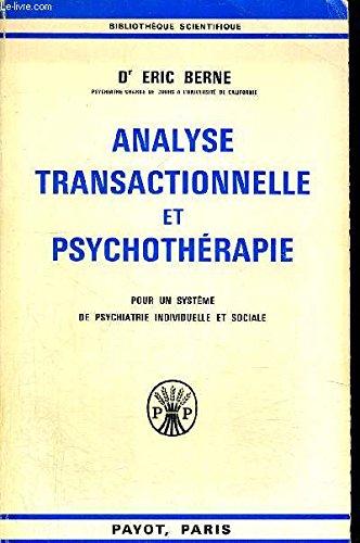 ANALYSE TRANSACTIONNELLE ET PSYCHOTHERAPIE - POUR UN SYSTEME DE PSYCHIATRIE INDIVIDUELLE ET SOCIALE